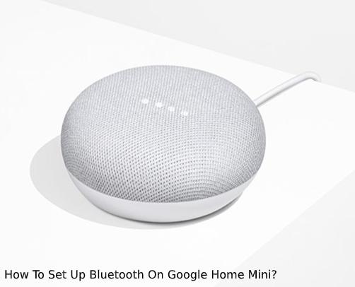 Set Up Bluetooth On Google Home Mini
