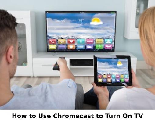Use Chromecast to Turn on TV
